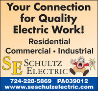 Your Connectionfor QualityElectric Work!ResidentialCommercial  IndustrialSE SCHULTZELECTRIC724-228-5869 PA039012wwww.seschulzelectric.com Your Connection for Quality Electric Work! Residential Commercial  Industrial SE SCHULTZ ELECTRIC 724-228-5869 PA039012 wwww.seschulzelectric.com