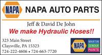 (NAPAD NAPA AUTO PARTSJeff & David De JohnWe make Hydraulic Hoses!!323 Main StreetMARTINNAPA SENOURClaysville, PA 15323724-222-4606  724-663-7720PAINTS (NAPAD NAPA AUTO PARTS Jeff & David De John We make Hydraulic Hoses!! 323 Main Street MARTIN NAPA SENOUR Claysville, PA 15323 724-222-4606  724-663-7720 PAINTS
