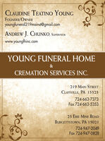 CLAUDINE TEATINO YOUNGFOUNDER/OWNERyoungfuneral219mainst@gmail.comANDREW J. CHUNKO, SUPERVISORwww.youngfhinc.comYOUNG FUNERAL HOME&CREMATION SERVICES INC.219 MAIN STREETCLAYSVILLE, PA 15323724-663-7373Fax 724-663-535323 ERIE MINE ROADBURGETTSTOWN, PA 15021724-947-2049Fax 724-947-0828 CLAUDINE TEATINO YOUNG FOUNDER/OWNER youngfuneral219mainst@gmail.com ANDREW J. CHUNKO, SUPERVISOR www.youngfhinc.com YOUNG FUNERAL HOME & CREMATION SERVICES INC. 219 MAIN STREET CLAYSVILLE, PA 15323 724-663-7373 Fax 724-663-5353 23 ERIE MINE ROAD BURGETTSTOWN, PA 15021 724-947-2049 Fax 724-947-0828