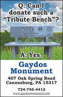 """Q: Can Idonate such a""""Tribute Bench""""?LEST WE FORGETDuty, Honor, Country, FreedomA: Yes.GaydosMonument407 Oak Spring RoadCanonsburg, PA 15317724-745-4413www.gaydosmonument.com Q: Can I donate such a """"Tribute Bench""""? LEST WE FORGET Duty, Honor, Country, Freedom A: Yes. Gaydos Monument 407 Oak Spring Road Canonsburg, PA 15317 724-745-4413 www.gaydosmonument.com"""