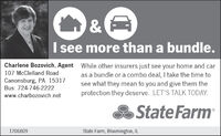 &I see more than a bundle.Charlene Bozovich, Agent While other insurers just see your home and caras a bundle or a combo deal, I take the time tosee what they mean to you and give them theprotection they deserve. LET'S TALK TODAY.107 McClelland RoadCanonsburg, PA 15317Bus: 724-746-2222www.charbozovich.netState Farm1706809State Farm, Bloomington, IL & I see more than a bundle. Charlene Bozovich, Agent While other insurers just see your home and car as a bundle or a combo deal, I take the time to see what they mean to you and give them the protection they deserve. LET'S TALK TODAY. 107 McClelland Road Canonsburg, PA 15317 Bus: 724-746-2222 www.charbozovich.net State Farm 1706809 State Farm, Bloomington, IL