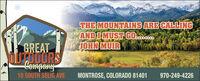 THE MOUNTAINS ARE CALLINGAND I MUST GO...JOHN MUIRGREATOUTDOORSo-10 SOUTH SELIG AVEMONTROSE, COLORADO 81401970-249-4226 THE MOUNTAINS ARE CALLING AND I MUST GO... JOHN MUIR GREAT OUTDOORS o- 10 SOUTH SELIG AVE MONTROSE, COLORADO 81401 970-249-4226