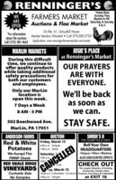 """RENNINGERS""""Voted BestWEAREFARMERS MARKET unday FlesMarket In PA""""Auctions & Flea Market Saturday & Sunday8 to 5OPENOn Rte. 61, Schuylkill HavenMarket Vendors Wanted!  Call 570-385-3720""""For informationabout the auctionsCall (570) 385-4662 Applications: www.renningersfarmersmarket.com/eventsJOSIE'S PLACEat Renninger's MarketOUR PRAYERSARE WITHEVERYONE.MARLIN MARKETSDuring this difficulttime, we continue tooffer quality productswhile taking additionalsafety precautions forboth our customersand employees.Only our MarLinlocation isopen this week.We'll be backas soon as7 Days a Week8 AM - 5 PMwe can.STAY SAFE.302 Beechwood Ave.MarLin, PA 17951ANDERSON FARMSRed & White Friday, March 13PotatoesSIMON'S IIFOR CIGARETTES & CHEWRoll Your OwnAUCTION4:00 p.m. Tailgate7:00 p.m. TablesHEADQUARTERSSaturday,2:00 p.mWe Accept TheTobacco  Filters  MachinesFMNP CheckALSO DISCOUNTED ZIPPO'SRED SHALE RIDGEVINEYARDSCome & SampleOur WineCHECK OUTCANCELLEDaLockThe Largest Selection of Cooking,Accessories, Snacks, Paper10:00 a.m Collectibles - Furniture Products, Food Items & Collectiblesat EXIT 16ay, March 152:00 p.m. Tailgate RENNINGERS """"Voted Best WE ARE FARMERS MARKET unday Fles Market In PA"""" Auctions & Flea Market Saturday & Sunday 8 to 5 OPEN On Rte. 61, Schuylkill Haven Market Vendors Wanted!  Call 570-385-3720 """"For information about the auctions Call (570) 385-4662 Applications: www.renningersfarmersmarket.com/events JOSIE'S PLACE at Renninger's Market OUR PRAYERS ARE WITH EVERYONE. MARLIN MARKETS During this difficult time, we continue to offer quality products while taking additional safety precautions for both our customers and employees. Only our MarLin location is open this week. We'll be back as soon as 7 Days a Week 8 AM - 5 PM we can. STAY SAFE. 302 Beechwood Ave. MarLin, PA 17951 ANDERSON FARMS Red & White Friday, March 13 Potatoes SIMON'S II FOR CIGARETTES & CHEW Roll Your Own AUCTION 4:00 p.m. Tailgate 7:00 p.m. Tables HEADQUARTERS Saturday, 2:00 p.m We Accept The Tobacco  F"""