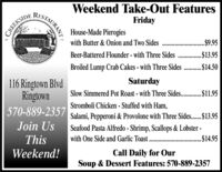 RESTAURANTWeekend Take-Out FeaturesFridayCREEKSIDEHouse-Made Pierogieswith Butter & Onion and Two Sides ...$9.95Beer-Battered Flounder - with Three Sides ...$13.95Broiled Lump Crab Cakes - with Three Sides . $14.50Saturday116 Ringtown BlvdRingtownSlow Simmered Pot Roast - with Three Sides . $11.95Stromboli Chicken - Stuffed with Ham,570-889-2357Salami, Pepperoni & Provolone with Three Sides.. $13.95Join UsSeafood Pasta Alfredo - Shrimp, Scallops & Lobster -with One Side and Garlic Toast.ThisWeekend!.$14.95Call Daily for OurSoup & Dessert Features: 570-889-2357 RESTAURANT Weekend Take-Out Features Friday CREEKSIDE House-Made Pierogies with Butter & Onion and Two Sides . ..$9.95 Beer-Battered Flounder - with Three Sides .. .$13.95 Broiled Lump Crab Cakes - with Three Sides . $14.50 Saturday 116 Ringtown Blvd Ringtown Slow Simmered Pot Roast - with Three Sides . $11.95 Stromboli Chicken - Stuffed with Ham, 570-889-2357 Salami, Pepperoni & Provolone with Three Sides.. $13.95 Join Us Seafood Pasta Alfredo - Shrimp, Scallops & Lobster - with One Side and Garlic Toast. This Weekend! .$14.95 Call Daily for Our Soup & Dessert Features: 570-889-2357