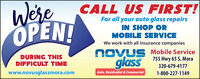 WereOPEN!CALL US FIRST!For all your auto glass repairsIN SHOP ORMOBILE SERVICEWe work with all Insurance companiesNOVUS Mobile Service755 Hwy 65 S. MoraDURING THISDIFFICULT TIMEglass320-679-4177www.novusglassmora.comAuto, Residential & Commercial1-800-227-1149 Were OPEN! CALL US FIRST! For all your auto glass repairs IN SHOP OR MOBILE SERVICE We work with all Insurance companies NOVUS Mobile Service 755 Hwy 65 S. Mora DURING THIS DIFFICULT TIME glass 320-679-4177 www.novusglassmora.com Auto, Residential & Commercial 1-800-227-1149