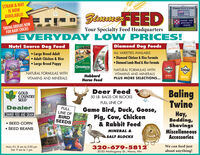 """STRAW&HAYIS NOWAVAILABLE!Zimmer Feed & GrainHeinsZemmeFEEDFEEDS""""Your Spoialty Feed HeadquatnHORSE ANDSPECIALTYTAKING ORDERS NOWFOR BABY CHICKSFEEDSYour Specialty Feed HeadquartersEVERYDAY LOW PRICES!Nutri Source Dog FoodDiamond Dog FoodsNATURALSNATURALSALL VARIETIES AVAILABLELarge Breed Adult Adult Chicken & Rice Large Breed PuppyLife Diamond Chicken & Rice Formula Diamond Lamb Meal & Rice FormulaSource5ourceOmoleneNATURAL FORMULAS WITHDamondDramondNATURAL FORMULAS WITHVITAMINS AND MINERALSHubbardHorse FeedENERGYVITAMINS AND MINERALSPLUS MORE SELECTIONS...BalingTwineDeer FeedGOLDCOUNTRYSEED50 LB. BAGS OR BLOCKSFINCH SPECIALFULL LINE OFDealerFULLLINE OFBIRDSEEDSGame Bird, Duck, Goose,Pig, Cow, Chicken& Rabbit Feedy,Bedding,ShavingsMiscellaneousAccessoriesZIMMER FEED AND GRAIN SEED CORN SEED BEANSMINERAL &SALT BLOCKSNutMedleMon-Fri. 8 am to 5:30 pmSat. 9 am to 1 pm320-679-58122020 Mahogany St., Mora, MnWe can feed justabout anything! STRAW&HAY IS NOW AVAILABLE! Zimmer Feed & Grain Heins ZemmeFEED FEEDS """"Your Spoialty Feed Headquatn HORSE AND SPECIALTY TAKING ORDERS NOW FOR BABY CHICKS FEEDS Your Specialty Feed Headquarters EVERYDAY LOW PRICES! Nutri Source Dog Food Diamond Dog Foods NATURALS NATURALS ALL VARIETIES AVAILABLE Large Breed Adult  Adult Chicken & Rice  Large Breed Puppy Life  Diamond Chicken & Rice Formula  Diamond Lamb Meal & Rice Formula Source 5ource Omolene NATURAL FORMULAS WITH Damond Dramond NATURAL FORMULAS WITH VITAMINS AND MINERALS Hubbard Horse Feed ENERGY VITAMINS AND MINERALS PLUS MORE SELECTIONS... Baling Twine Deer Feed GOLD COUNTRY SEED 50 LB. BAGS OR BLOCKS FINCH SPECIAL FULL LINE OF Dealer FULL LINE OF BIRD SEEDS Game Bird, Duck, Goose, Pig, Cow, Chicken & Rabbit Feed y, Bedding, Shavings Miscellaneous Accessories ZIMMER FEED AND GRAIN  SEED CORN  SEED BEANS MINERAL & SALT BLOCKS Nut Medle Mon-Fri. 8 am to 5:30 pm Sat. 9 am to 1 pm 320-679-5812 2020 Mahogany St., Mora, Mn We can feed just about anything!"""
