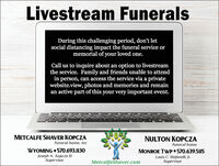 Livestream FuneralsDuring this challenging period, don't letsocial distancing impact the funeral service ormemorial of your loved one.Call us to inquire about an option to livestreamthe service. Family and friends unable to attendin person, can access the service via a privatewebsite.view, photos and memories and remainan active part of this your very important event.A modern appitonal dignitMETCALFE SHAVER KOPCZANULTON KOPCZAfuneral home, incfuneral homeWYOMING + 570.693.1130Joseph A. Kopcza IIISupervisorMONROE TWP 570.639.5115Louis C. Stefanelli, Jr.SupervisorMetcalfeShaver.com Livestream Funerals During this challenging period, don't let social distancing impact the funeral service or memorial of your loved one. Call us to inquire about an option to livestream the service. Family and friends unable to attend in person, can access the service via a private website.view, photos and memories and remain an active part of this your very important event. A modern app itonal dignit METCALFE SHAVER KOPCZA NULTON KOPCZA funeral home, inc funeral home WYOMING + 570.693.1130 Joseph A. Kopcza III Supervisor MONROE TWP 570.639.5115 Louis C. Stefanelli, Jr. Supervisor MetcalfeShaver.com