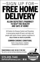 -SIGN UP FOR-FREE HOMEDELIVERYALLOW DEPIETRO'S PHARMACYTO KEEP YOU HEALTHYAND SAFE AT HOME!US Centers for Disease Control and Preventionis encouraging people 60 years and older andpeople with severe chronic medical conditions tostay at home as much as possible.COMMON CHRONIC CONDITIONS:heart or lung disease  diabetescompromised immune systemsTRANSFERRING IS EASY. WE DO IT FOR YOU!You call us and we call your pharmacy & doctor.De Pietro's570.209.7440DePietrosPharmacy.com | AOPHARMACY -SIGN UP FOR- FREE HOME DELIVERY ALLOW DEPIETRO'S PHARMACY TO KEEP YOU HEALTHY AND SAFE AT HOME! US Centers for Disease Control and Prevention is encouraging people 60 years and older and people with severe chronic medical conditions to stay at home as much as possible. COMMON CHRONIC CONDITIONS: heart or lung disease  diabetes compromised immune systems TRANSFERRING IS EASY. WE DO IT FOR YOU! You call us and we call your pharmacy & doctor. De Pietro's 570.209.7440 DePietrosPharmacy.com | AO PHARMACY