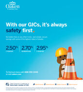OäkenFINANCIALWith our GICS, it's alwayssafety firstNo hidden fees or any other tricks. Just simple, securesavings with some of the highest rates in Canada.2.50% | 2.70% 2.95%.1 YEAR GIC5 YEAR GIC18 MONTH GICTo find out more.call 1-888-995-0348or visit oaken.comOaken Financial is a trademark ofHome Bank, member of CDIC6 OakenFinancial@oakenfinancial O eoaken_financial in Oaken FinancialInterest rates shown are subject to change at any time. Interest on GICS is calculated annually or compounded annually and paid at maturity, the minimum deposit is S1.000.only redeemable at maturity. Canada Deposit Insurance Corporation (CDIC) coverage is up to applicable limits, Home Bank is a wholly owned subsidiary of Home Trust Company.Home Bank and Home Trust Company are separate members of the CDIC. Oäken FINANCIAL With our GICS, it's always safety first No hidden fees or any other tricks. Just simple, secure savings with some of the highest rates in Canada. 2.50% | 2.70% 2.95% . 1 YEAR GIC 5 YEAR GIC 18 MONTH GIC To find out more.call 1-888-995-0348 or visit oaken.com Oaken Financial is a trademark of Home Bank, member of CDIC 6 OakenFinancial @oakenfinancial O eoaken_financial in Oaken Financial Interest rates shown are subject to change at any time. Interest on GICS is calculated annually or compounded annually and paid at maturity, the minimum deposit is S1.000. only redeemable at maturity. Canada Deposit Insurance Corporation (CDIC) coverage is up to applicable limits, Home Bank is a wholly owned subsidiary of Home Trust Company. Home Bank and Home Trust Company are separate members of the CDIC.