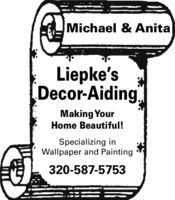 Michael & AnitaLiepke'sDecor-Aiding,Making YourHome Beautiful!Specializing inWallpaper and Painting320-587-5753 Michael & Anita Liepke's Decor-Aiding, Making Your Home Beautiful! Specializing in Wallpaper and Painting 320-587-5753