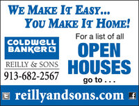 WE MAKE IT EASY...You MAKE IT HOME!For a list of allCOLDWELLBANKCRGOPENREILLY & SONS HOUSES913-682-2567go to...E reillyandsons.com 1 WE MAKE IT EASY... You MAKE IT HOME! For a list of all COLDWELL BANKCRG OPEN REILLY & SONS HOUSES 913-682-2567 go to... E reillyandsons.com 1