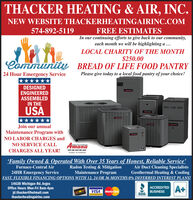 THACKER HEATING & AIR, INC.NEW WEBSITE THACKERHEATINGAIRINC.COM574-892-5119FREE ESTIMATESIn our continuing efforts to give back to our community,each month we will be highlighting a ...LOCAL CHARITY OF THE MONTH$250.00Community BREAD OF LIFE FOOD PANTRYPlease give today to a local food pantry of your choice!24 Hour Emergency Service***DESIGNEDENGINEEREDASSEMBLEDIN THEUSA******Join our annualMaintenance Program withNO LABOR CHARGES andNO SERVICE CALLAmanaCHARGES ALL YEAR!LASTS AND LASTS AND LASTSFumaoes - Air ConditonersFamily Owned & Operated With Over 35 Years of Honest, Reliable Service'Radon Testing & MitigationMaintenance ProgramFAST, FLEXIBLE FINANCING OPTIONS WITH 12, 24 OR 36 MONTHS 0% DEFERRED INTEREST PLANS!Air Duct Cleaning SpecialistsGeothermal Heating & CoolingFurnace-Central Air24HR Emergency Service14638 Michigan Rd. ArgosOffice Hours Mon-Fri 8am-4pmjd.thacker@hotmail.comthackerheatingairinc.comACCREDITEDA+VISAMasterCardBUSINESSDIUCOVERBBB. THACKER HEATING & AIR, INC. NEW WEBSITE THACKERHEATINGAIRINC.COM 574-892-5119 FREE ESTIMATES In our continuing efforts to give back to our community, each month we will be highlighting a ... LOCAL CHARITY OF THE MONTH $250.00 Community BREAD OF LIFE FOOD PANTRY Please give today to a local food pantry of your choice! 24 Hour Emergency Service *** DESIGNED ENGINEERED ASSEMBLED IN THE USA ****** Join our annual Maintenance Program with NO LABOR CHARGES and NO SERVICE CALL Amana CHARGES ALL YEAR! LASTS AND LASTS AND LASTS Fumaoes - Air Conditoners Family Owned & Operated With Over 35 Years of Honest, Reliable Service' Radon Testing & Mitigation Maintenance Program FAST, FLEXIBLE FINANCING OPTIONS WITH 12, 24 OR 36 MONTHS 0% DEFERRED INTEREST PLANS! Air Duct Cleaning Specialists Geothermal Heating & Cooling Furnace-Central Air 24HR Emergency Service 14638 Michigan Rd. Argos Office Hours Mon-Fri 8am-4pm jd.thacker@hotmail.com thackerheatingairinc.com ACCREDITEDA+ VISA MasterCard BUSINESS DIUCOVER BBB.