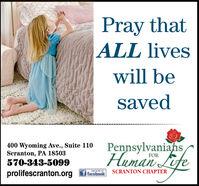 Pray thatALL liveswill besaved400 Wyoming Ave., Suite 110Scranton, PA 18503570-343-5099PennsylvaniansHuman LifeFORSCRANTON CHAPTERprolifescranton.orgLHE ONf facebook Pray that ALL lives will be saved 400 Wyoming Ave., Suite 110 Scranton, PA 18503 570-343-5099 Pennsylvanians Human Life FOR SCRANTON CHAPTER prolifescranton.org LHE ON f facebook