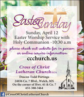 EasterRmodaySunday, April 12Easter Worship Service withHoly Communion -10:30 a.mplease check out website for in personor online service informationccchurch.usCross of ChristLutheran Church ELCADeacon Todd Portinga24036 Co. 7 Blvd., Welch, MNOn the corner of Hwy. 61 & Co. 7651-388-3464f @CrossOfChristLutheranChurch EasterRmoday Sunday, April 12 Easter Worship Service with Holy Communion -10:30 a.m please check out website for in person or online service information ccchurch.us Cross of Christ Lutheran Church ELCA Deacon Todd Portinga 24036 Co. 7 Blvd., Welch, MN On the corner of Hwy. 61 & Co. 7 651-388-3464 f @CrossOfChristLutheranChurch