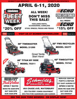 """SCHMIDT'S AND SERAFINE'SSCHMIDT'S AND SERAFINE'SAPRIL 6-11, 2020LECHOONE DAY SALESALE EXTENDED!shindaiwaALL WEEK!FLEETWEEKDON'T MISSTHIS SALE!ALL WEEK!*EXCLUDES PARTS,ACCESSORIES, CORDLESSECHO*20% OFF GT225, SRM225, PB2520 AND PB2520*15% OFFTORO. Count on it.VISIT US AT SCHMIDTSPOWER.COMTORO Count on it.30"""" TIMEMASTER22"""" FWD RECYCLERMODEL 21200MODEL 20377Great YardsStart Here!48"""" TITAN MY RIDE42"""" TIMECUTTERMODEL 75311MODEL 75742BEHIND EVERYPROJECT IS ASERVICE CENTERSchnidtsPARTS & REPAIRTrueValue.andSERAFINE'S, INC.237 EAST AURORA STOPEN 7 DAYS!OPEN 6 DAYS!MON-FRI 8AM-6PM464 CHASE AVE. WATERBURYMON-FRI 8AM-5PMSAT 8AM-5PM203-754-5981 POWER EQUIPMENTSAT 8AM-3PMSUN 9AM-2PM203-754-5186 HARDWARE AND GARDEN203-5960027SEE THE 2020 TORO MOWERS - ON DISPLAY NOW!NEW SCHMIDT'S AND SERAFINE'S SCHMIDT'S AND SERAFINE'S APRIL 6-11, 2020 LECHO ONE DAY SALE SALE EXTENDED! shindaiwa ALL WEEK! FLEET WEEK DON'T MISS THIS SALE! ALL WEEK! *EXCLUDES PARTS, ACCESSORIES, CORDLESS ECHO *20% OFF GT225, SRM225, PB2520 AND PB2520 *15% OFF TORO. Count on it. VISIT US AT SCHMIDTSPOWER.COM TORO Count on it. 30"""" TIMEMASTER 22"""" FWD RECYCLER MODEL 21200 MODEL 20377 Great Yards Start Here! 48"""" TITAN MY RIDE 42"""" TIMECUTTER MODEL 75311 MODEL 75742 BEHIND EVERY PROJECT IS A SERVICE CENTER Schnidts PARTS & REPAIR TrueValue. and SERAFINE'S, INC. 237 EAST AURORA ST OPEN 7 DAYS! OPEN 6 DAYS! MON-FRI 8AM-6PM 464 CHASE AVE. WATERBURY MON-FRI 8AM-5PM SAT 8AM-5PM 203-754-5981 POWER EQUIPMENT SAT 8AM-3PM SUN 9AM-2PM 203-754-5186 HARDWARE AND GARDEN 203-5960027 SEE THE 2020 TORO MOWERS - ON DISPLAY NOW! NEW"""