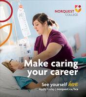 NORQUESTENCOLLEGEMake caringyour careerSee yourself hereApply today | norquest.ca/hca NORQUEST EN COLLEGE Make caring your career See yourself here Apply today | norquest.ca/hca