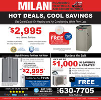 """MILANIPLUMBINGHEATING &AIR CONDITIONINGMILANI1000-000HOT DEALS, COOL SAVINGSGet Great Deals On Heating and Air Conditioning While They Last$2,995FROM70Includeson a Lennox FurnaceFREE OFFERLIMITEDTIMENest ThermostatAffordable, Efficient HeatingLegendary Lennox Quiet Operationwith System Purchase96% Energy Efficient HeatingIncreased Humdity Control10UFETIME10 YEARWARRANTYLIFE TIME WARRANTY ONHEAT EXCHANGER""""Some conditions apply. Actual product mayvary from the image pictured. Pricing goodthrough 4/30/20YEARSON PARTSHigh Efficiency Tankless Hot WaterDuctless Mini SplitE Energy Savings - heat water only when you need itI Continuous hot water supply throughout your home$4,295 Regular Price- $1000 FortisBC Rebate- $300 Milani Instant RebateGET UP TO$1,000IN SAVINGS& REBATESV Adjust Comfort Settings with Smartphone or RemoteV Perfect for Townhouse or Condo$2,995*FROMQuiet & Efficient Heating & Cooling SystemINSTALLED""""Pemit extra. Some conditions apply. Actual product mayvary from the image pictured. Pricing good through 4/3020.Hot Water Tank From $795IncludesFREEEL-Milani 12 Year Warranty On BradfordWhite Gas Hot Water Tanks!""""Pemit extra Some conditions apply. Actualproduct may vary from the image pictured.Prioing good through 430/2020.*Permit extra. Some condions applyPricing good trough 4/302020.WiFi Controlled Thermostat with Purchase630-7705OVER 2,000 ONLINE REVIEWSGET 1000AIR MILESWITH YOUR NEW INSTALLATION4GoogleHomestarn facebook. BMILANI.CA""""Some conditions applyFURNACES· BOILERS ·DUCTLESS MINI-SPLITS · AIR CONDITIONING  TANKLESS HOT WATER  DRAIN TILES · COMMERCIAL MILANI PLUMBING HEATING & AIR CONDITIONING MILANI 1000-000 HOT DEALS, COOL SAVINGS Get Great Deals On Heating and Air Conditioning While They Last $2,995 FROM 70 Includes on a Lennox Furnace FREE OFFER LIMITED TIME Nest Thermostat Affordable, Efficient Heating Legendary Lennox Quiet Operation with System Purchase 96% Energy Efficient Heating Increased Humdity Control 10 UFETIME 10 YEAR WARRANTY LIFE TIME """