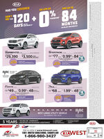"""KIAHAS YOU COVEREDFOR UP TOAS LOW AS120+0%84DON'TPAY FORFINANCINGON ALLDAYS PEM MODELSMONTHSON SELECT 2020 MODELS2020SORENTOO2020SPORTAGE PRoSTARTING FROMNCLUDES$29,390 $3,500$77 0.99%-84FNNCEFROMMONTHSDISCOUNTFOR-INCLUDES IN RATE REDUCTIONUFFERHINCLUDES LE CA AND ANe AUTDOWN!csOM OTDEFERLINCLUDES DPOSPLA AO ITHREAEN CAMEAAPPLE CARRLAY AND ANDO AUTEATED FRONT SEATSEST SMALL CARNCANADAFOR 2019FORTE X MTFenrOCT2020Se Ltt vLEASEFROM$49M""""0.99*48:""""1.99* 48MONTHSsusbowN$68FORLEASEFROMWDAY-NCLUDES IN RATE REDUCTIONA TOADOWN!CFFLRINCEUDES Y AOEARVN CAMERASILP UPT THEEX+$3 WEEKLY A TAPPLE CALAY AND ANDOTOSUNROOFLE HEADUGHTS17 ALLOY WHESLED NTERIOR LIGATSBEST LARGE UTILITY VEHICLEIN CANADA FOR 2020TOMONE.COAOGATON or CoHAlA5 YEARS100,000 KM WARRANTYCOMPREHENSIVEUNLIMITED KM ROADSIDE ASSISTANCE ROADSIDE ASSISTANCEANYWHERE IN NORTHAMERICAPOWERTRAIN100% TRANSFERABLEkia.ca/conquerKIAWHLornCAL VENCVisit us online at www.kiawest.com1881 UNITED BOULEVARD, COQUITLAM KIAWEST1-866-980-3427OKIA)-WESTAUTO SALES GROUPPARLLE COURTEYOU KIA HAS YOU COVERED FOR UP TO AS LOW AS 120+ 0%84 DON'T PAY FOR FINANCING ON ALL DAYS PEM MODELS MONTHS ON SELECT 2020 MODELS 2020 SORENTOO 2020 SPORTAGE PRo STARTING FROM NCLUDES $29,390 $3,500 $77 0.99%-84 FNNCE FROM MONTHS DISCOUNT FOR -INCLUDES IN RATE REDUCTION UFFER HINCLUDES LE CA AND ANe AUT DOWN! csOM OT DEFER LINCLUDES D POSPLA AO ITHREAEN CAMEA APPLE CARRLAY AND ANDO AUT EATED FRONT SEATS EST SMALL CAR NCANADA FOR 2019 FORTE X MT FenrOCT 2020 Se Ltt v LEASE FROM $49M""""0.99*48: """"1.99* 48 MONTHS susbowN $68 FOR LEASE FROM  WDAY -NCLUDES IN RATE REDUCTION A TOA DOWN! CFFLR INCEUDES Y AO EARVN CAMERA SILP UP T THE EX+ $3 WEEKLY A T APPLE CALAY AND ANDOTO SUNROOF LE HEADUGHTS 17 ALLOY WHES LED NTERIOR LIGATS BEST LARGE UTILITY VEHICLE IN CANADA FOR 2020 TOMONE.CO AOGATON or CoHAlA 5 YEARS 100,000 KM WARRANTY COMPREHENSIVE UNLIMITED KM ROADSIDE ASSISTANCE  ROADSIDE ASSISTANCE ANYWHERE IN NORTH AMERICA POWERTRAIN 100% TRANSFERABLE kia.ca/conquer KIA WHL or"""