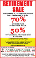 RETIREMENTSALEAfter 50 Years In The Furniture BusinessHarry Has Decided To Retire70%OFF SALE PRICEFURNITURE & DECOR50%OFF LIGHTING, WROUGHT IRON& SPECIALSIn light of the recent COVID-19 situation,we will be temporarily closed to the public.We will be available Monday to Friday with reduced hoursto process online and phone orders so you are ableto take advantage of our biggest sale ever.ANTIQUEMARKET.CAAll Sales Final / No RainchecksSome Exclusions ApplyBestCity2016ANTIQUE MARKET eststraughtvancouverSO MUCH MORE THAN AN ANTIQUE STORE!Direct Importers of Industrial, Chinese, Indian Primitive, Salvaged Wood &Reclaimed Pine Furniture, Live Edge Tables, Architectural Iron & Lighting1324 Franklin St. @ Clark Dr, Vancouver, BC, V5L IN9Monday - Friday 10 AM - 2wIVISA604-875-1434antiquemarket.ca RETIREMENT SALE After 50 Years In The Furniture Business Harry Has Decided To Retire 70% OFF SALE PRICE FURNITURE & DECOR 50% OFF LIGHTING, WROUGHT IRON & SPECIALS In light of the recent COVID-19 situation, we will be temporarily closed to the public. We will be available Monday to Friday with reduced hours to process online and phone orders so you are able to take advantage of our biggest sale ever. ANTIQUEMARKET.CA All Sales Final / No Rainchecks Some Exclusions Apply Best City 2016 ANTIQUE MARKET est straught vancouver SO MUCH MORE THAN AN ANTIQUE STORE! Direct Importers of Industrial, Chinese, Indian Primitive, Salvaged Wood & Reclaimed Pine Furniture, Live Edge Tables, Architectural Iron & Lighting 1324 Franklin St. @ Clark Dr, Vancouver, BC, V5L IN9 Monday - Friday 10 AM - 2 wI VISA 604-875-1434 antiquemarket.ca