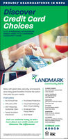 PROUDLY HEADQUARTERED IN NEPADiscoverCredit CardChoicesWITH A PERSONAL OR BUSINESSCREDIT CARD FROM LANDMARKCOMMUNITY BANKVLANDMARKCommunity BankCLARKS SUMMIT820 NORTHERN BOULEVARDRelax with great rates, security, and rewardsplus enjoy great benefits! Choose the optionthat best fits your needs.(570) 310-907HAZLE TOWNSHIP781 AIRPORT ROAD(570) 497-8841FEATURESv No Annual Feev O9%o Intro APRv 24/7 Personalv Purchase Protectionv Fraud Monitoring &Zero Fraud LiabilityHAZLETON383 SOUTH POPLAR STREET(570) 501-7001PITTSTON2 SOUTH MAIN STREETv Email and TextFraud AlertsCustomer Care(570) 602-4522v Travel AccidentInsuranceSCRANTONv And Morel3018 PITTSTON AVENUE(570) 558-9730WYOMINGMIDWAY SHOPPING CENTERVisit our website today to learnmore about our credit cards andDiscover The Difference!1000 WYOMING AVENUE(570) 609-5800LCBBank.comMember*Covenge oples when hebeen ohegedost of the fan Dens demble cericatm voudten, or oupom henbein good standing ietione te onvnge n ouea FDIC PROUDLY HEADQUARTERED IN NEPA Discover Credit Card Choices WITH A PERSONAL OR BUSINESS CREDIT CARD FROM LANDMARK COMMUNITY BANK VLANDMARK Community Bank CLARKS SUMMIT 820 NORTHERN BOULEVARD Relax with great rates, security, and rewards plus enjoy great benefits! Choose the option that best fits your needs. (570) 310-907 HAZLE TOWNSHIP 781 AIRPORT ROAD (570) 497-8841 FEATURES v No Annual Fee v O9%o Intro APR v 24/7 Personal v Purchase Protection v Fraud Monitoring & Zero Fraud Liability HAZLETON 383 SOUTH POPLAR STREET (570) 501-7001 PITTSTON 2 SOUTH MAIN STREET v Email and Text Fraud Alerts Customer Care (570) 602-4522 v Travel Accident Insurance SCRANTON v And Morel 3018 PITTSTON AVENUE (570) 558-9730 WYOMING MIDWAY SHOPPING CENTER Visit our website today to learn more about our credit cards and Discover The Difference! 1000 WYOMING AVENUE (570) 609-5800 LCBBank.com Member *Covenge oples when he been oheged ost of the fan Dens demble cericatm voudten, or oupom hen bein good standing ietione te onvnge n ou e