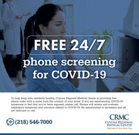 FREE 24/7phone screeningfor COVID-19To help keep area residents healthy, Cuyuna Regional Medical Center is providing freephone visits with a nurse from the comfort of your home. If you are experiencing COVID-19symptoms or feel that you've been exposed, please call. Nurses will screen and evaluaterespiratory symptoms and concerns related to COVID-19. No appointment is necessary and allare welcome to call.CRMC(218) 546-7000CUYUNA REGIONALMEDICAL CENTERDedicated to You. Every Day. FREE 24/7 phone screening for COVID-19 To help keep area residents healthy, Cuyuna Regional Medical Center is providing free phone visits with a nurse from the comfort of your home. If you are experiencing COVID-19 symptoms or feel that you've been exposed, please call. Nurses will screen and evaluate respiratory symptoms and concerns related to COVID-19. No appointment is necessary and all are welcome to call. CRMC (218) 546-7000 CUYUNA REGIONAL MEDICAL CENTER Dedicated to You. Every Day.