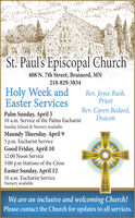 St. Paul's Episcopal Church408 N. 7th Street, Brainerd, MN218-829-3834Holy Week andEaster ServicesRev. Joyce Rush,PriestRev. Caren Bedard,DeaconPalm Sunday, April 510 a.m. Service of the Palms EucharistSunday School & Nursery availableMaundy Thursday. April 95 p.m. Eucharist ServiceGood Friday, April 1012:00 Noon Service5:00 p.m Stations of the CrossEaster Sunday, April 1210 a.m. Eucharist ServiceNursery availableWe are an inclusive and welcoming Church!Please contact the Church for updates to all services. St. Paul's Episcopal Church 408 N. 7th Street, Brainerd, MN 218-829-3834 Holy Week and Easter Services Rev. Joyce Rush, Priest Rev. Caren Bedard, Deacon Palm Sunday, April 5 10 a.m. Service of the Palms Eucharist Sunday School & Nursery available Maundy Thursday. April 9 5 p.m. Eucharist Service Good Friday, April 10 12:00 Noon Service 5:00 p.m Stations of the Cross Easter Sunday, April 12 10 a.m. Eucharist Service Nursery available We are an inclusive and welcoming Church! Please contact the Church for updates to all services.
