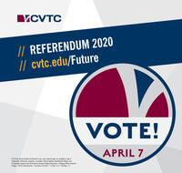 MCVTC// REFERENDUM 2020// cvtc.edu/FutureVOTE!APRIL 7OVTC does not discriminate on the basis of race, color, national origin, sa, disability, or age inemployment, admissions, programs, or activites. General inquiries regarding the College's non-discrimination policies may be directed to. Director of Human Resources  Chippewa Valley TechnicalCollege  620 W. Clairemort Ave.  Esu Claire, WI 54701  715-852-1377  WI Relay: 711 MCVTC // REFERENDUM 2020 // cvtc.edu/Future VOTE! APRIL 7 OVTC does not discriminate on the basis of race, color, national origin, sa, disability, or age in employment, admissions, programs, or activites. General inquiries regarding the College's non- discrimination policies may be directed to. Director of Human Resources  Chippewa Valley Technical College  620 W. Clairemort Ave.  Esu Claire, WI 54701  715-852-1377  WI Relay: 711