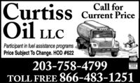 Curtiss Current PriceOil LLCCall forParticipant in fuel assistance programsPrice Subject To Change. HOD #622203-758-4799TOLL FREE 866-483-1251 Curtiss Current Price Oil LLC Call for Participant in fuel assistance programs Price Subject To Change. HOD #622 203-758-4799 TOLL FREE 866-483-1251