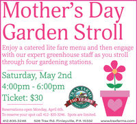 Mother's DayGarden StrollEnjoy a catered lite fare menu and then engagewith our expert greenhouse staff as you strollthrough four gardening stations.Saturday, May 2nd4:00pm - 6:00pmTicket: $30150 YEARSSince1865Reservations open Monday, April 6th.To reserve your spot call 412- 835-3246. Spots are limited.412.835.3246528 Trax Rd. Finleyville, PA 15332www.traxfarms.comARMSTRAF Mother's Day Garden Stroll Enjoy a catered lite fare menu and then engage with our expert greenhouse staff as you stroll through four gardening stations. Saturday, May 2nd 4:00pm - 6:00pm Ticket: $30 150 YEARS Since 1865 Reservations open Monday, April 6th. To reserve your spot call 412- 835-3246. Spots are limited. 412.835.3246 528 Trax Rd. Finleyville, PA 15332 www.traxfarms.com ARMS TRAF