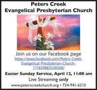 Peters CreekEvangelical Presbyterian ChurchEasterJoin us on our Facebook pagehttps://www.facebook.com/Peters-Creek-Evangelical-Presbyterian-Church-111659865538568/Easter Sunday Service, April 12, I1:00 amLive Streaming onlywww.peterscreekchurch.org  724-941-6210 Peters Creek Evangelical Presbyterian Church Easter Join us on our Facebook page https://www.facebook.com/Peters-Creek- Evangelical-Presbyterian-Church- 111659865538568/ Easter Sunday Service, April 12, I1:00 am Live Streaming only www.peterscreekchurch.org  724-941-6210