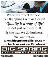 """When you expect the best...call Big Spring Collision Center!""""Quality is a way of life""""is not just our motto. Itis the way we do business.Visit our website:www.bigspringcollision.comor check us out on Facebook!BIG SPRINGCOLLISION CE NTER207 Goliad St.(432) 263-7306308577 When you expect the best... call Big Spring Collision Center! """"Quality is a way of life"""" is not just our motto. It is the way we do business. Visit our website: www.bigspringcollision.com or check us out on Facebook! BIG SPRING COLLISION CE NTER 207 Goliad St. (432) 263-7306 308577"""