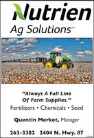 "NutrienAg SolutionsTM""Always A Full LineOf Farm Supplies.""Fertilizers  Chemicals  SeedQuentin Merket, Manager263-3382 2404 N. Hwy. 87293600 Nutrien Ag Solutions TM ""Always A Full Line Of Farm Supplies."" Fertilizers  Chemicals  Seed Quentin Merket, Manager 263-3382 2404 N. Hwy. 87 293600"