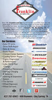 Since 1961Tranklin& SON INC.Since 1961, Eranklin and Son has serviced the automotive repair, tire, andwheel needs of customers in West Texas within the Permian Basin. We are aTIA-certified tire dealer accredited by the BBB. Over the past 50+ years wehave expanded into 3 locations in Stanton, TX. Big Spring. TX andLamesa, TX.At every Franklin and Son location, we offer a full lineof competitively priced tires from the industry's leading tire brands.like Bridgestone, Cooper and MICHELIN. Our auto mechanics are trainedto accurately diagnose and repair automotive issues while providingyou with honest customer service.We also handle all fuel needs including propane and diesel fuel.Our Services: Axle, CV Joint,Drive Shaft Repair Belts & Hoses Brake Repair Climate Center Systems Cooling System RepairEngine Diagnostics& PerformanceTires:BFGoodrichBRIDGESTONECOOPERTIRESDUNLOPFirestoneEFUZONGOODÝYEAR Lube, Oil, & FilterChangePreventive MaintenanceHERCULES TIRES Starting, ChargingMICHELIN& BatteriesationalSteering & SuspensionSystem Tire Service Wheel Alignment Wheel ServicesSUMITOMOUNIROVALYOKOHAMA.8+M-F 7:00AM -5:30PMO CLOSED SATURDAY & SUNDAY432-267-6942 408 Runnels  Big Spring, TXwww.franklinandsonine.com293397 Since 1961 Tranklin & SON INC. Since 1961, Eranklin and Son has serviced the automotive repair, tire, and wheel needs of customers in West Texas within the Permian Basin. We are a TIA-certified tire dealer accredited by the BBB. Over the past 50+ years we have expanded into 3 locations in Stanton, TX. Big Spring. TX and Lamesa, TX.At every Franklin and Son location, we offer a full line of competitively priced tires from the industry's leading tire brands. like Bridgestone, Cooper and MICHELIN. Our auto mechanics are trained to accurately diagnose and repair automotive issues while providing you with honest customer service. We also handle all fuel needs including propane and diesel fuel. Our Services:  Axle, CV Joint, Drive Shaft Repair  Belts & Hoses  Brake Repair