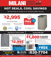 """MILANIPLUMBINGHEATING &AIR CONDITIONINGMILANIHOT DEALS, COOL SAVINGSGet Great Deals On Heating and Air Conditioning While They Last$2,995FROM70MILANIncludeson a Lennox FurnaceFREELIMITEDTIMEOFFERNest ThermostatAffordable, Efficient HeatingLegendary Lennox Quiet Operationwith System Purchase96% Energy Efficient HeatingIncreased Humdity ControlLIFETIMEWARRANTY ONHEAT EXCHANGER1010 YEARWARRANTYON PARTS""""Some conditions apply. Actual product mayvary from the image pictured. Pricing goodthrough 4/30/20.LIFE TIMEYEARSHigh Efficiency Tankless Hot WaterDuctless Mini SplitV Energy Savings -heat water only when you need itE Continuous hot water supply throughout your home$4,295 Regular Price- $1000 FortisBC Rebate$300 Milani Instant RebateGET UP TO$1,000IN SAVINGS& REBATES$2,995*V Adjust Comfort Settings with Smartphone or RemoteV Perfect for Townhouse or CondoQuiet & Efficient Heating & Cooling SystemFROMINSTALLED""""Pemit extra. Some conditions apply. Actual product mayvary from the image pictured. Pricing good through 4/30/20.Hot Water Tank From $795Includes-EL-.Milani 12 Year Warranty On BradfordWhite Gas Hot Water Tanks!FREE""""Permit extra. Some condiions apply. Actualproduct may vary from the image picturedPriaing good through 430/2020.Pemit et Sone condions pyPricing good trough 402000.WiFi Controlled Thermostat with Purchase630-7704OVER 2,000 ONLINE REVIEWSGET 1000AIR MILES*****Google Hamestan facebook. =WITH YOUR NEW INSTALLATIONMILANI.CA""""Some condtions applyFURNACES · BOILERS · DUCTLESS MINI-SPLITS · AIR CONDITIONING · TANKLESS HOT WATER · DRAIN TILES · COMMERCIAL MILANI PLUMBING HEATING & AIR CONDITIONING MILANI HOT DEALS, COOL SAVINGS  Get Great Deals On Heating and Air Conditioning While They Last $2,995 FROM 70 MILAN Includes on a Lennox Furnace FREE LIMITED TIME OFFER Nest Thermostat Affordable, Efficient Heating Legendary Lennox Quiet Operation with System Purchase 96% Energy Efficient Heating Increased Humdity Control LIFETIME WARRANTY ON HEAT EXCHANGER 10 10 YEAR """