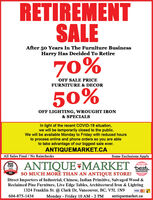 RETIREMENTSALEAfter 50 Years In The Furniture BusinessHarry Has Decided To Retire70%OFF SALE PRICEFURNITURE & DECOR50%OFF LIGHTING, WROUGHT IRON& SPECIALSIn light of the recent COVID-19 situation,we will be temporarily closed to the public.We will be available Monday to Friday with reduced hoursto process online and phone orders so you are ableto take advantage of our biggest sale ever.ANTIQUEMARKET.CAAll Sales Final / No RainchecksSome Exclusions ApplyBestCityO ANTIQUE*MARKET teststraight2016vancouverSO MUCH MORE THAN AN ANTIQUE STORE!WINND2018Direct Importers of Industrial, Chinese, Indian Primitive, Salvaged Wood &Reclaimed Pine Furniture, Live Edge Tables, Architectural Iron & Lighting1324 Franklin St. @ Clark Dr, Vancouver, BC, V5L 1N9Monday - Friday 10 AM 2 PMVISA604-875-1434antiquemarket.ca RETIREMENT SALE After 50 Years In The Furniture Business Harry Has Decided To Retire 70% OFF SALE PRICE FURNITURE & DECOR 50% OFF LIGHTING, WROUGHT IRON & SPECIALS In light of the recent COVID-19 situation, we will be temporarily closed to the public. We will be available Monday to Friday with reduced hours to process online and phone orders so you are able to take advantage of our biggest sale ever. ANTIQUEMARKET.CA All Sales Final / No Rainchecks Some Exclusions Apply Best City O ANTIQUE*MARKET test straight 2016 vancouver SO MUCH MORE THAN AN ANTIQUE STORE! WINND 2018 Direct Importers of Industrial, Chinese, Indian Primitive, Salvaged Wood & Reclaimed Pine Furniture, Live Edge Tables, Architectural Iron & Lighting 1324 Franklin St. @ Clark Dr, Vancouver, BC, V5L 1N9 Monday - Friday 10 AM 2 PM VISA 604-875-1434 antiquemarket.ca