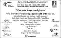 UNION GATEWAYAGENOCY202 3RD AVE NW (406) 488-4366UGABBBwww.UNIONGATEWAYINSURANCE.COMACCREDITEDBUSINESSLet us make things simple for you!Your local office representing all your health and life needs.Individual, Family, and Business Health InsuranceIndividual, Family, and Business Dental & Vision PlansMedicare Supplement (Medi-Gap) Plans & MedicarePart D (Drug) PlansShort & Long Term DisabilityLog Term CarePacificSourceHEALTH LANTBlueCross BlueShieldof MontanaDELTA DENTALvsp.AFLACVeon careta ePEAKADMINISTRATIONAWellCareShort-term PoliciesHeaith flaSingle Trip Travel InsuranceAffac.UNITEDHERITAGECCompanion LifeIRSUrance266757 UNION GATEWAYAGENOCY 202 3RD AVE NW (406) 488-4366 UGA BBB www.UNIONGATEWAYINSURANCE.COM ACCREDITED BUSINESS Let us make things simple for you! Your local office representing all your health and life needs. Individual, Family, and Business Health Insurance Individual, Family, and Business Dental & Vision Plans Medicare Supplement (Medi-Gap) Plans & Medicare Part D (Drug) Plans Short & Long Term Disability Log Term Care PacificSource HEALTH LANT BlueCross BlueShield of Montana DELTA DENTAL vsp. AFLAC Veon careta e PEAK ADMINISTRATION AWellCare Short-term Policies Heaith fla Single Trip Travel Insurance Affac. UNITED HERITAGE CCompanion Life IRSUrance 266757