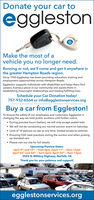 Donate your car toegglestonMake the most of avehicle you no longer need.Running or not, we'll come and get it anywhere inthe greater Hampton Roads region.Since 1955 Eggleston has been providing education, training andemployment opportunities across Hampton Roads.Eggleston supports individuals with disabilities and helps them findcareers, homes,a place in our community and assists them inestablishing meaningful relationships and leading fulfilling lives.Schedule your Car Donation today!757-932-6564 or info@egglestonservices.orgBuy a car from Eggleston!To ensure the safety of our employees and customers, Eggleston ischanging the way we hold public auctions until further notice. During preview hours (below), we will only accept sealed bids We will not be conducting our normal auction event on Saturday Limit of 10 patrons on site at one time, limited access to vehicles Ensuring CDC best practices during the auction and when pickingup donated cars Please visit our site for full detailsUpcoming Preview Dates:April 9th and 10h- 9am-4pm, April 11th - 8am-12pmApril 23rd and 24h -9am-4pm, April 25th- 8am-12pm3525 N. Military Highway, Norfolk, VAThank you for your patience and support!egglestonantegglestonservices.org Donate your car to eggleston Make the most of a vehicle you no longer need. Running or not, we'll come and get it anywhere in the greater Hampton Roads region. Since 1955 Eggleston has been providing education, training and employment opportunities across Hampton Roads. Eggleston supports individuals with disabilities and helps them find careers, homes,a place in our community and assists them in establishing meaningful relationships and leading fulfilling lives. Schedule your Car Donation today! 757-932-6564 or info@egglestonservices.org Buy a car from Eggleston! To ensure the safety of our employees and customers, Eggleston is changing the way we hold public auctions until further notice.  During preview hours (below), we will only accept sealed bids  We will n