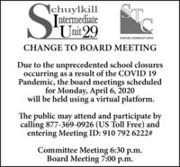 |chuylkill[ntermediateUnit 29STSCHUYLKILL TECHNOLOGY CENTERCHANGE TO BOARD MEETINGDue to the unprecedented school closuresoccurring as a result of the COVID 19Pandemic, the board meetings scheduledfor Monday, April 6, 2020will be held using a virtual platform.The public may attend and participate bycalling 877-369-0926 (US Toll Free) andentering Meeting ID: 910 792 6222#Committee Meeting 6:30 p.m.Board Meeting 7:00 p.m. |chuylkill [ntermediate Unit 29 ST SCHUYLKILL TECHNOLOGY CENTER CHANGE TO BOARD MEETING Due to the unprecedented school closures occurring as a result of the COVID 19 Pandemic, the board meetings scheduled for Monday, April 6, 2020 will be held using a virtual platform. The public may attend and participate by calling 877-369-0926 (US Toll Free) and entering Meeting ID: 910 792 6222# Committee Meeting 6:30 p.m. Board Meeting 7:00 p.m.