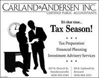 CARLAND&ANDERSEN INC.CERTIFIED PUBLIC ACCOUNTANTSIt's that time...Tax Season!Tax PreparationFinancial PlanningInvestment Advisory Services307 N. Church St.89 N. Caldwell St.HendersonvilleBrevard(828) 692-2583(828) 884-2021HN-2178032 CARLAND&ANDERSEN INC. CERTIFIED PUBLIC ACCOUNTANTS It's that time... Tax Season! Tax Preparation Financial Planning Investment Advisory Services 307 N. Church St. 89 N. Caldwell St. Hendersonville Brevard (828) 692-2583 (828) 884-2021 HN-2178032