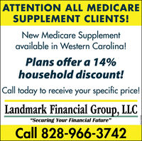 "ATTENTION ALL MEDICARESUPPLEMENT CLIENTS!New Medicare Supplementavailable in Western Carolina!Plans offer a 14%household discount!Call today to receive your specific price!Landmark Financial Group, LLC""Securing Your Financial Future""Call 828-966-3742HN2192601 ATTENTION ALL MEDICARE SUPPLEMENT CLIENTS! New Medicare Supplement available in Western Carolina! Plans offer a 14% household discount! Call today to receive your specific price! Landmark Financial Group, LLC ""Securing Your Financial Future"" Call 828-966-3742 HN2192601"