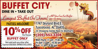 BUFFET CITY.DINE IN  TAKE OUTLargest Buffet In Town! AY Can Ea Bft.1747 Skyland Blvd E.,i Tuscaloosa, AL 35405(In Shopping Center Next To Walmart)(205) 553-3308Over 250 itemsPARTIES WELCOME10%OFFPer PersonBUFFET ONLYNot valid with any other offer.Expires 3/31/2020. DRNKS EXCLUDED.Mon-Thurs: 11 am - 9:30 pmFri-Sat: 11 am - 10:30 pmSun: 11 am - 9:30 pmTA-NA5859863 BUFFET CITY. DINE IN  TAKE OUT Largest Buffet In Town! AY Can Ea Bft. 1747 Skyland Blvd E., i Tuscaloosa, AL 35405 (In Shopping Center Next To Walmart) (205) 553-3308 Over 250 items PARTIES WELCOME 10%OFF Per Person BUFFET ONLY Not valid with any other offer. Expires 3/31/2020. DRNKS EXCLUDED. Mon-Thurs: 11 am - 9:30 pm Fri-Sat: 11 am - 10:30 pm Sun: 11 am - 9:30 pm TA-NA5859863