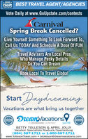 * 2020 *best BEST TRAVEL AGENT/AGENCIESVOTE FOR US!Vote Daily at www.GoUpstate.com/contestsCarnivalSpring Break Cancelled?Give Yourself Something To Look Forward To,Call Us TODAY And Schedule A Dose Of FUNTravel Advisers Are Local ProsWWho Manage Pesky DetailsSo You Can DreamBook Local To Travel GlobalStart DaydreamingVacations are what bring us togetherDreanVacations2018+2019bestbestARTANUGWARTAMRIRHouldinanalA CRUISEONE COMPANYSter HeeBETTY TOLLESON & APRIL JOLLYVacation Specialists Roebuck/Spartanburg(864) 587-1711 or 1-800-587-1711www.TollesonTravel.com  btolleson@dreamvacations.com * 2020 * best BEST TRAVEL AGENT/AGENCIES VOTE FOR US! Vote Daily at www.GoUpstate.com/contests Carnival Spring Break Cancelled? Give Yourself Something To Look Forward To, Call Us TODAY And Schedule A Dose Of FUN Travel Advisers Are Local Pros WWho Manage Pesky Details So You Can Dream Book Local To Travel Global Start Daydreaming Vacations are what bring us together DreanVacations 2018 +2019 best best ARTANUG WARTAMRIR Houldinanal A CRUISEONE COMPANY Ster Hee BETTY TOLLESON & APRIL JOLLY Vacation Specialists Roebuck/Spartanburg (864) 587-1711 or 1-800-587-1711 www.TollesonTravel.com  btolleson@dreamvacations.com
