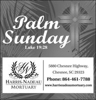 PalmSundayLuke 19:285880 Chesnee Highway,Chesnee, SC 29323Phone: 864-461-7788HARRIS-NADEAUwww.harrisnadeaumortuary.comMORTUARYSC2190758 Palm Sunday Luke 19:28 5880 Chesnee Highway, Chesnee, SC 29323 Phone: 864-461-7788 HARRIS-NADEAU www.harrisnadeaumortuary.com MORTUARY SC2190758