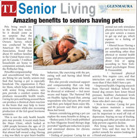 TL Senior LivingGLENMAURA-Senior LivingAmazing benefits to seniors having petsPets bring much joyto the lives they touch.So it should come asno surprise that the2019-2020 National PetOwners Survey, whichwas conducted by theAmerican Pet Productsanimal not only stimulatesphysical activity, but it alsocan give seniors a reasonto get up and go, whichequates to a feeling ofpurpose. Altered focus: Having apet can help seniors focuson something other thanphysical or mental healthissues and preoccupationsabout loss or aging,according to New York-based psychologist PennyAssociation, found thatabout 85 million familiesin the United States own apet. In Canada, 7.5 millionhouseholds are home tocompanion animals, statesthe PetBacker blog.PetsoffercompanionshipB. Donnenfeld.behaviors, like exercising with the pet,Increased physicaland unconditional love. While they eating well and having ideal blood activity: Pets require care, and thatare fitting for any family, seniors may sugar levels.find that having a pet is especiallyinteraction can get seniors movingPets also provide emotional support more than if they didn't have a pet.beneficial. The organization A Place and companionship that can help  Improved health: Ongoing researchseniors  including those who may from Harvard Medical School haswith senior living residences, says be divorced or widowed feel more found dog owners have lower bloodfor Mom, which helps match familiespets provide a comfort system thatproduces measurable health results.secure and happy. The National Poll pressure, healthier cholesterol levelsCaring for pets and being around them on Healthy Aging found that, among and lower risk of heart disease thancan produce a chemical chain reaction respondents who had pets, 88 percent those who don't own a dog.in the brain that may help to lower said their pets helped them enjoy life,  Stick to routine: Caring for petsstress hormones while also increasing and 86 percent said their pets made helps seniors maintain a rou