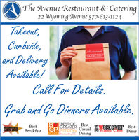 The Avenue Restaurant & Catering22 Wyoming Avenue 570-613-1124Takeout,Curbside,and DeliveryRestaurantTAKE-OUTAvailable!Call For Detaiks.Grab and Go Dinners Available.BestBreakfastBEST OF BestGREATERGPCasual eeKender BestReaders Choce DineraLASSUAKTIMES LEADER 2019READERS CHOICEPITTSTON2019 Suniday Dispateh Dining2019 The Avenue Restaurant & Catering 22 Wyoming Avenue 570-613-1124 Takeout, Curbside, and Delivery Restaurant TAKE-OUT Available! Call For Detaiks. Grab and Go Dinners Available. Best Breakfast BEST OF Best GREATER GP Casual eeKender Best Readers Choce Diner aLASSUAK TIMES LEADER 2019 READERS CHOICE PITTSTON 2019 Suniday Dispateh Dining 2019