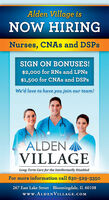 Alden Village isNOW HIRINGNurses, CNAS and DSPSSIGN ON BONUSES!$2,000 for RNs and LPNS$1,500 for CNAS and DSPSWe'd love to have you join our team!ALDENVILLAGELong-Term Care for the Intellectually DisabledFor more information call 630-529-3350267 East Lake Street   Bloomingdale, IL 60108www.ALDENVILLAGE.COM Alden Village is NOW HIRING Nurses, CNAS and DSPS SIGN ON BONUSES! $2,000 for RNs and LPNS $1,500 for CNAS and DSPS We'd love to have you join our team! ALDEN VILLAGE Long-Term Care for the Intellectually Disabled For more information call 630-529-3350 267 East Lake Street   Bloomingdale, IL 60108 www.ALDENVILLAGE.COM