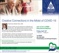 ARTISSENIOR LIVINGBartlettCreative Connections in the Midst of COVID-19Presented by Rebekah Wilson, MSWJoin us for a FREEWithout a doubt, we're all experiencing a challenging andstressful time-with additional stress on those of us caringfor a loved one with dementia. Social distancing makesdementia care more complicated. The good news is there are still waysEducational WebinarFriday, April 10th11:00 a.m.  12:00 p.m.for you to make meaningful daily connections.Join Rebekah Wilson, dementia care specialist and trainer, as she guidesyou through creative ways to engage, despite restrictions on physicalinteraction. She'll also help you explore the many emotions this pandemicbrings when time with loved ones already feels limited due to dementia.To RSVP224-236-0253TheArtisWay.com/ArlingtonHeightsPizza Lunch Giveaway!50 winners chosen at random to receive a free pizza to be deliveredduring the webinar! Entry is optional.Your Partnerin MemoryCareHosted by Artis Senior Living of Bartlett: 1035 S IL Route 59, Bartlett, IL 60103Check out our other nearby communities in Elmhurst and Lakeview. ARTIS SENIOR LIVING Bartlett Creative Connections in the Midst of COVID-19 Presented by Rebekah Wilson, MSW Join us for a FREE Without a doubt, we're all experiencing a challenging and stressful time-with additional stress on those of us caring for a loved one with dementia. Social distancing makes dementia care more complicated. The good news is there are still ways Educational Webinar Friday, April 10th 11:00 a.m.  12:00 p.m. for you to make meaningful daily connections. Join Rebekah Wilson, dementia care specialist and trainer, as she guides you through creative ways to engage, despite restrictions on physical interaction. She'll also help you explore the many emotions this pandemic brings when time with loved ones already feels limited due to dementia. To RSVP 224-236-0253 TheArtisWay.com/ArlingtonHeights Pizza Lunch Giveaway! 50 winners chosen at random to receive a free pizza to be delivered during the webinar! Entry is optional. Your Partner in Memory Care Hosted by Artis Senior Living of Bartlett: 1035 S IL Route 59, Bartlett, IL 60103 Check out our other nearby communities in Elmhurst and Lakeview.