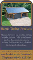 Harris Timber ProductsManufacturers of top-quality crafted,bespoke garages, cedar greenhouses,gazebos sheds, summerhouses,stables, field shelters and all othertimber garden buildings.Please telephone for a brochure or visit our web sitewww.harristimberproducts.co.ukTelephone: 01404 823366 Harris Timber Products Manufacturers of top-quality crafted, bespoke garages, cedar greenhouses, gazebos sheds, summerhouses, stables, field shelters and all other timber garden buildings. Please telephone for a brochure or visit our web site www.harristimberproducts.co.uk Telephone: 01404 823366