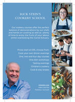 RICK STEIN'SCOOKERY SCHOOLOur cookery courses offer the perfectbalance of demonstrations by our chefsand hands-on cooking as well as plentyof time to enjoy the fruits of your labourwhilst overlooking the Camel Estuary.Prices start at £35, choose from:Cook your own dinner eveningsOne, two and four day coursesOne dish workshopsTasting eveningsChildren's cookeryCook & stay breaksrickstein.com01841 532700Padstow, Cornwall RICK STEIN'S COOKERY SCHOOL Our cookery courses offer the perfect balance of demonstrations by our chefs and hands-on cooking as well as plenty of time to enjoy the fruits of your labour whilst overlooking the Camel Estuary. Prices start at £35, choose from: Cook your own dinner evenings One, two and four day courses One dish workshops Tasting evenings Children's cookery Cook & stay breaks rickstein.com 01841 532700 Padstow, Cornwall