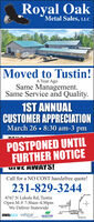 Royal OakMetal Sales, LLCMoved to Tustin!A Year AgoSame Management.Same Service and Quality.1ST ANNUALCUSTOMER APPRECIATIONMarch 26  8:30 am-3 pmPOSTPONED UNTILFURTHER NOTICEUIVE AWAYS!Call for a NO COST hasslefree quote!231-829-3244Cadilac8767 N Lakola Rd, TustinOpen M-F 7:30am-4:30pmWe Deliver StatewideRoyal Oak MetalSales, LLCGMleRd/1BrtelNOVAFLEX valsparSEALTITE*Reed City Royal Oak Metal Sales, LLC Moved to Tustin! A Year Ago Same Management. Same Service and Quality. 1ST ANNUAL CUSTOMER APPRECIATION March 26  8:30 am-3 pm POSTPONED UNTIL FURTHER NOTICE UIVE AWAYS! Call for a NO COST hasslefree quote! 231-829-3244 Cadilac 8767 N Lakola Rd, Tustin Open M-F 7:30am-4:30pm We Deliver Statewide Royal Oak Metal Sales, LLC GMleRd/1 Brtel NOVAFLEX valspar SEALTITE *Reed City